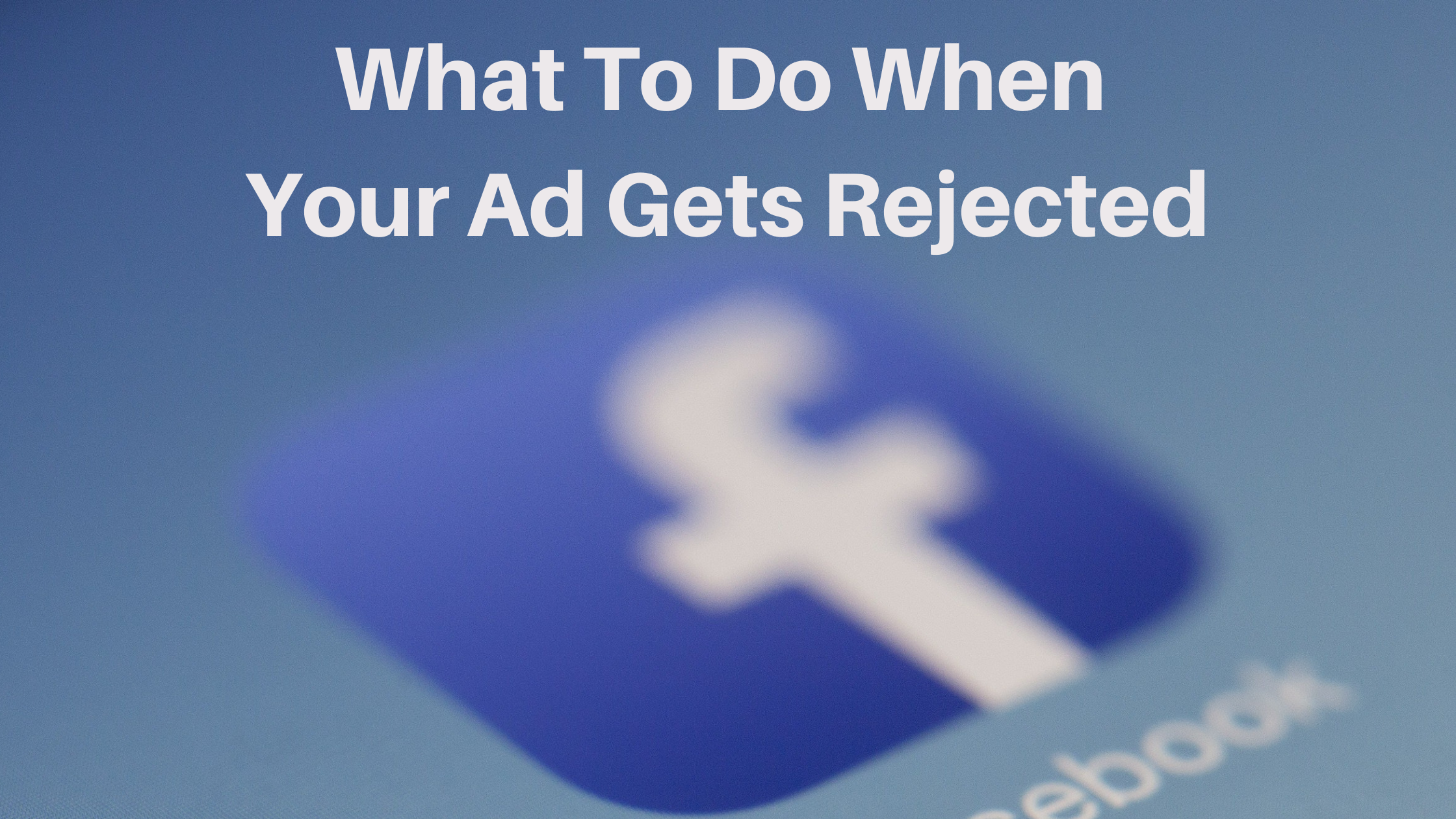 What To Do When Your Ad Gets Rejected